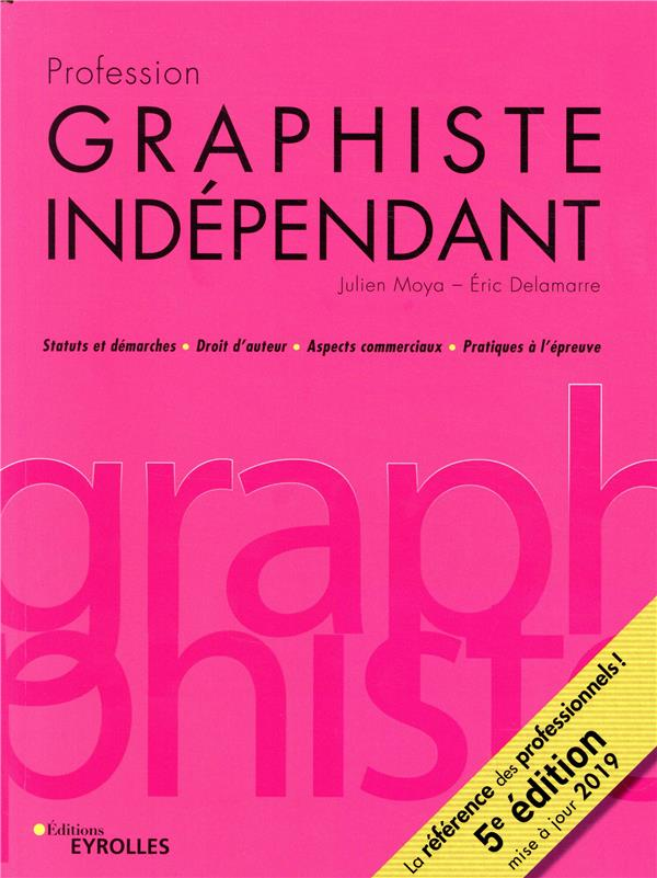 PROFESSION GRAPHISTE INDEPENDANT  5E EDITION - STATUTS ET DEMARCHES  DROIT D AUTEUR  ASPECTS COMMERC